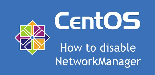 How to disable NetworkManager on CentOS