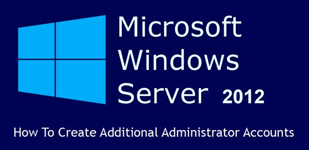 How To Create Additional Administrator Accounts for Windows Server 2012